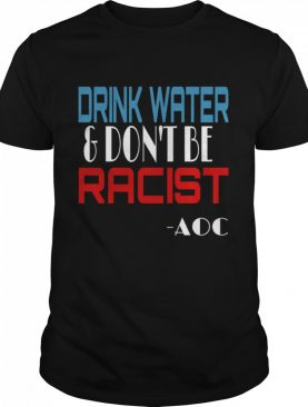 Drink Water And Don't Be Racist Essential Election shirt