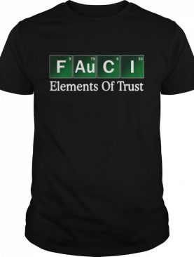 Fauci Elements Of Trust Dr Fauci Trust Science Not Morons shirt