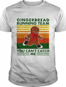 Gingerbread Running Team You Can'T Catch Me Vintage shirt