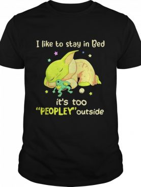 I Like To Stay In Bed It's Too People Outside Yoda Sleeping shirt