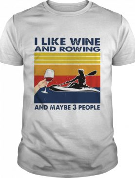 I Like Wine And Rowing And Maybe 3 People Vintage shirt