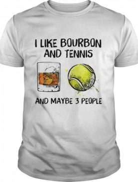I like bourbon and tennis and maybe 3 people shirt