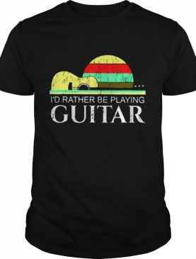 Id rather be playing Guitar vintage shirt