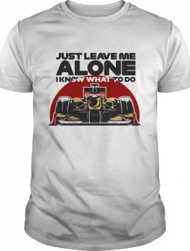 Just Leave Me Alone I Know What To Do Kimi Raikkonen shirt