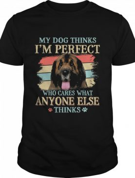 Leonberger my dog thinks Im perfect who cares what anyone else thinks shirt