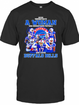 Never Underestimate A Woman Who Understands Football And Loves Buffalo Bills Signatures T-Shirt