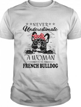 Never Underestimate A Woman With A French Bulldog shirt