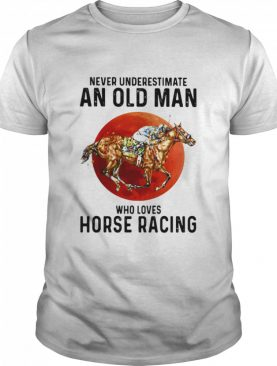 Never Underestimate An Old Man Who Loves Horse Racing The Moon shirt