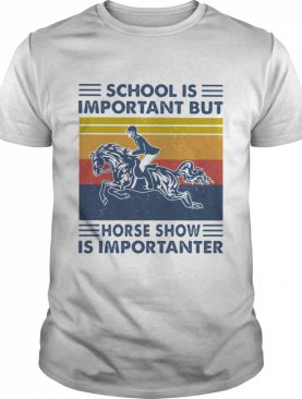 School Is Important But Hores Show Is Importanter Horse Rider Vintage shirt