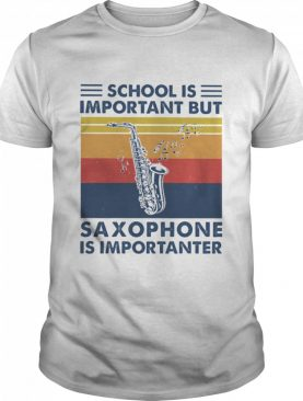 School is important but Saxophone is importanter vintage shirt