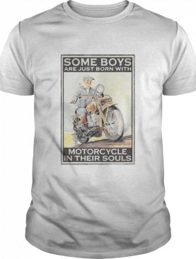 Some Boys Are Just Born With Motorcycle In Their Souls shirt