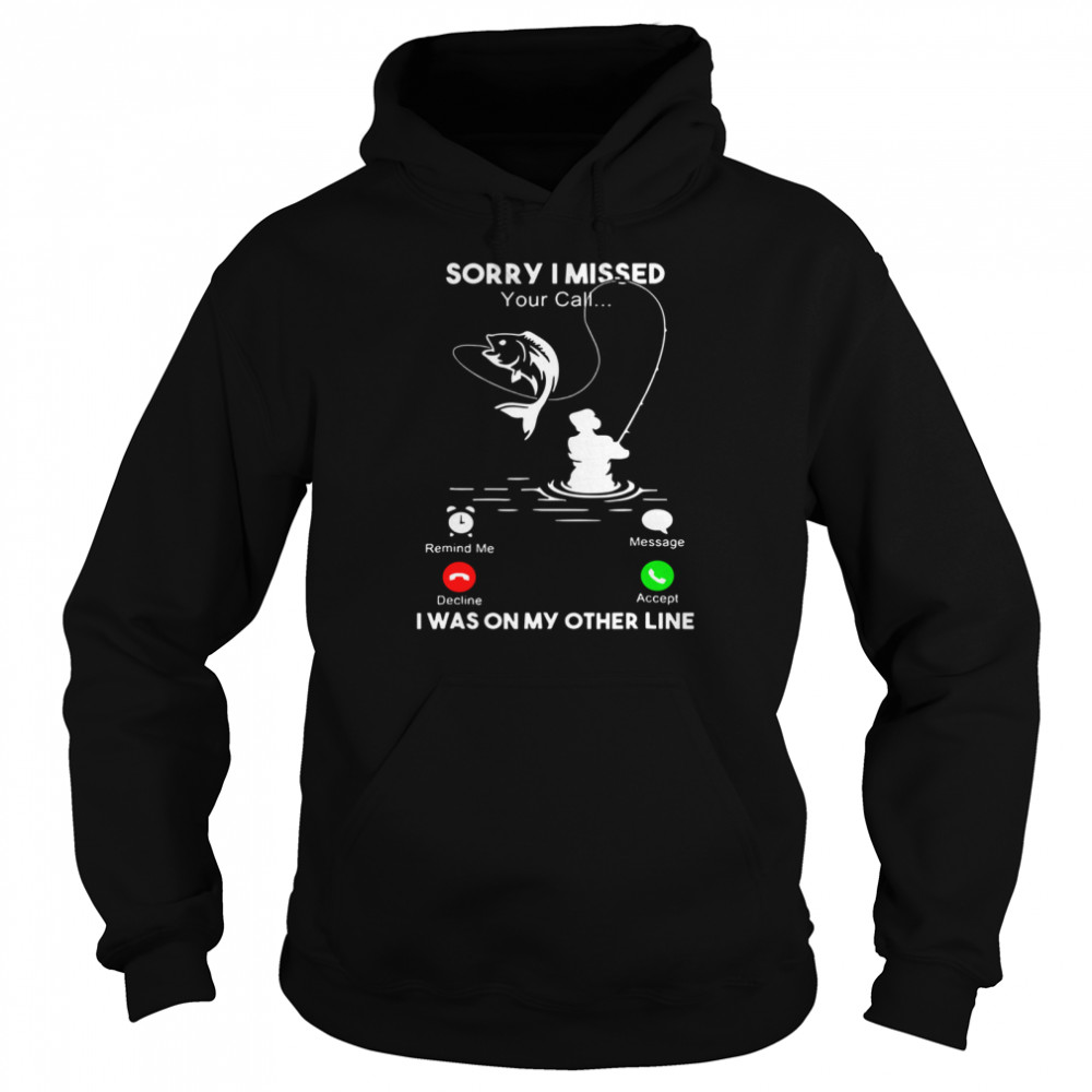 Sorry I Missed Your Call I Was On My Other Line  Unisex Hoodie