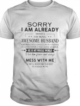 Sorry I am already taken by a freaking awesome husband he has anger issues shirt