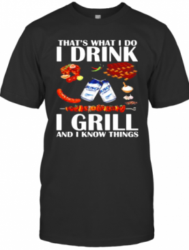That'S What I Do I Drink I Grill And I Know Things Bbq Busch Light T-Shirt