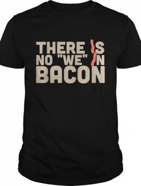 There Is No We In Bacon Keto Butter Coffee Ketone shirt
