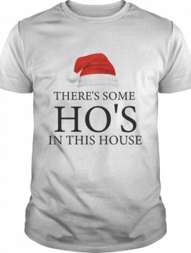 There's Some Ho's In This House Hat Santa Christmas shirt