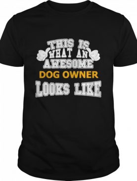 This is what an awesome dog owner looks like shirt