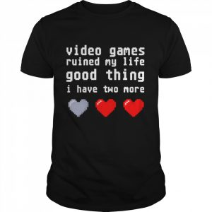 Video games ruined my life good thing I have two more  Classic Men's T-shirt