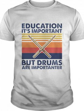 Vintage Beducation Its Important But Drums Are Importanter shirt