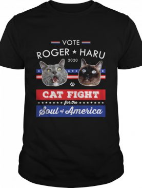 Vote Roger Haru Cats fight Soul of America for President Funny Election 2020 Souvenir shirt