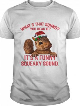 What's That Sound You Hear It It's A Funny Squeaky Sound Ugly Christmas shirt