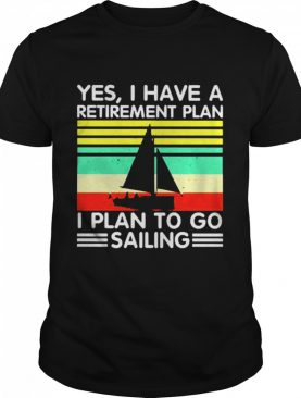 Yes I have a retirement plan I plan to go sailing vintage shirt