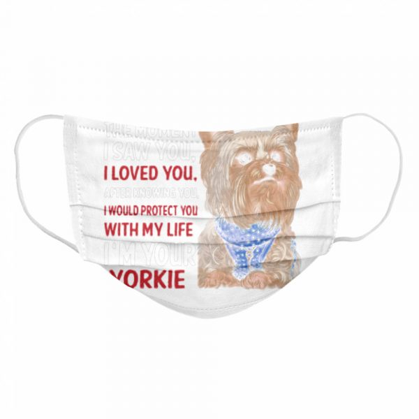 Yorkie I Wanted You The Moment I Saw You I Loved You After Knowing You  Cloth Face Mask