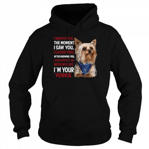 Yorkie I Wanted You The Moment I Saw You I Loved You After Knowing You  Unisex Hoodie