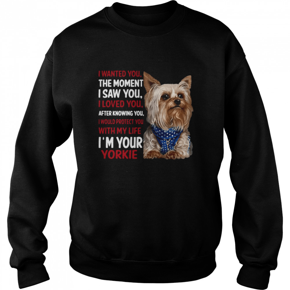 Yorkie I Wanted You The Moment I Saw You I Loved You After Knowing You  Unisex Sweatshirt