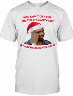 You Cant Get Put On The Naughty List If Youre Already On It T-Shirt
