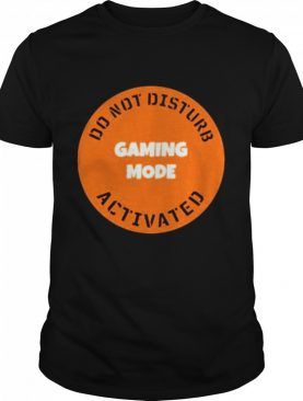 cgs technology gaming mode do not disturb activated shirt
