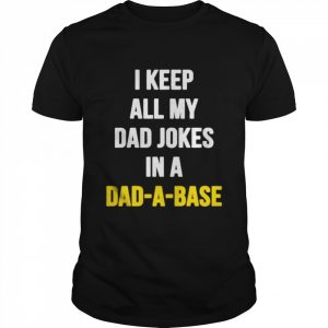 i keep all my dad jokes in a dad a base  Classic Men's T-shirt