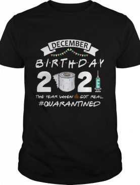 December birthday 2021 toilet paper the year when got real Quarantined shirt