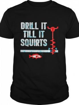 Drill It Till It Squirts Ice Fishing Auger Pullover shirt