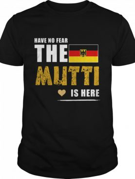 Have no fear the mutti is here shirt
