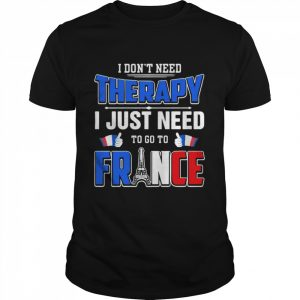 I Don't Need Therapy I Just Need To Go To France  Classic Men's T-shirt