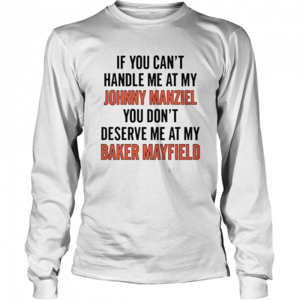 If You Can't Handle Me At My Johnny Manziel  Long Sleeved T-shirt