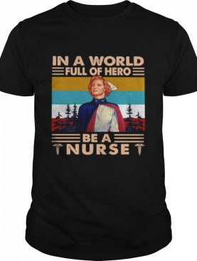 In A World Full Of Hero Be A Nurse Vintage Retro shirt