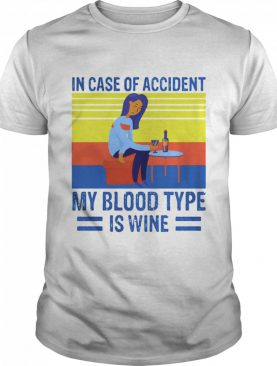 In Case Of Accident My Blood Type Is Wine Vintage shirt
