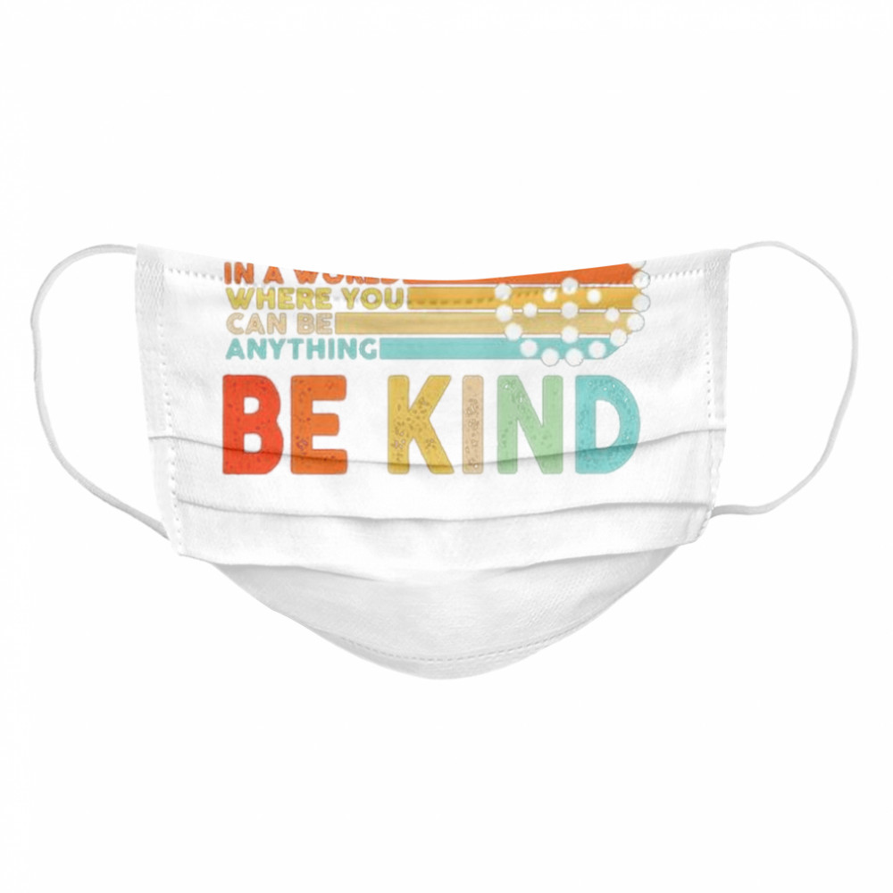 In a world where you can be anything be kind  Cloth Face Mask