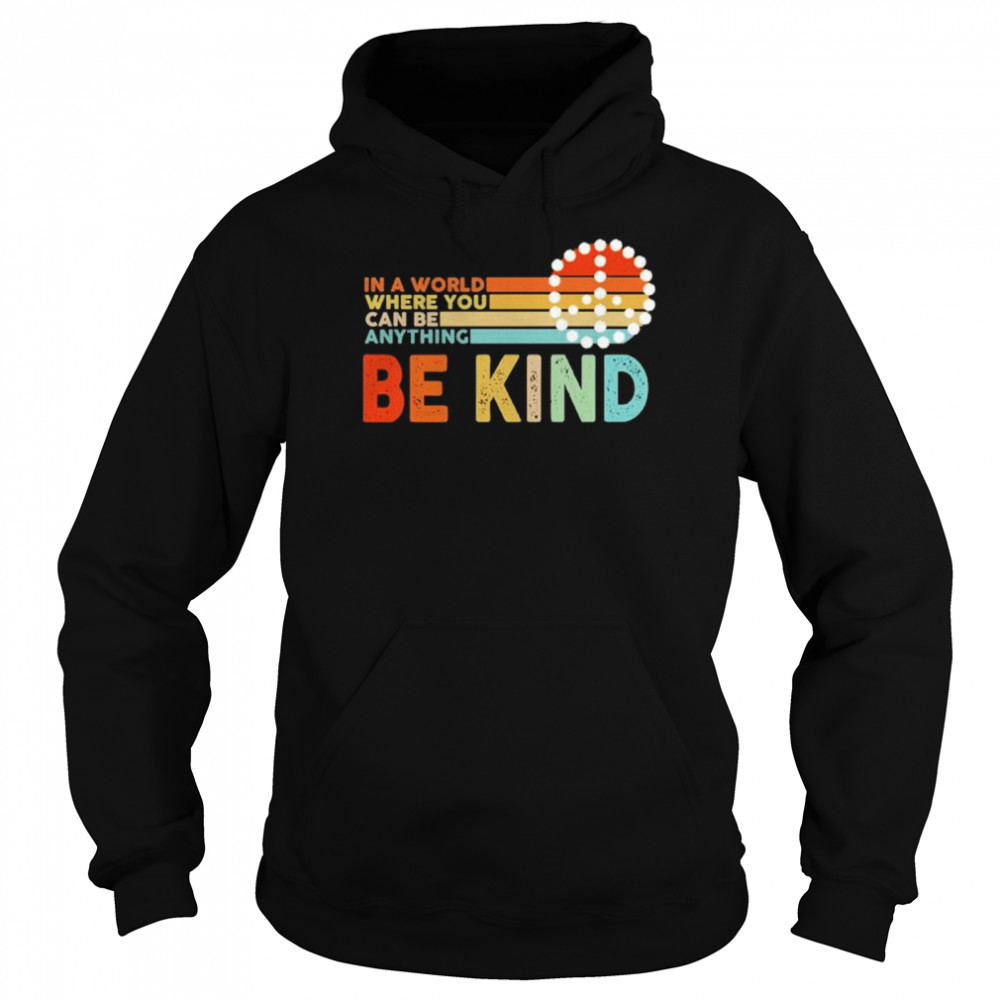 In a world where you can be anything be kind  Unisex Hoodie