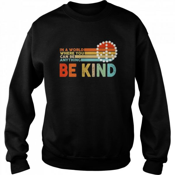 In a world where you can be anything be kind  Unisex Sweatshirt