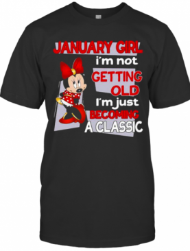 January Girl I'M Not Old I'M Just Becoming A Classic Mickey Disney T-Shirt