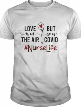 Love Is In The Air But So Is Covid Nurse Life shirt