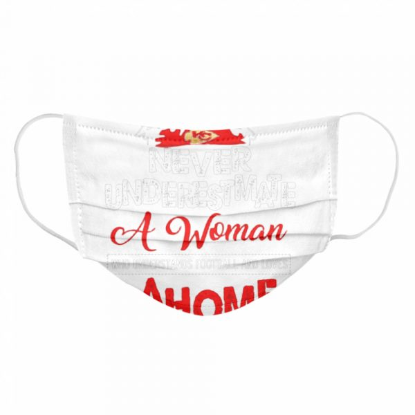 Never underestimate a woman who understands football and loves Mahomes  Cloth Face Mask