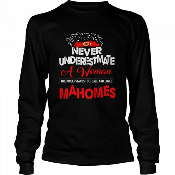 Never underestimate a woman who understands football and loves Mahomes  Long Sleeved T-shirt