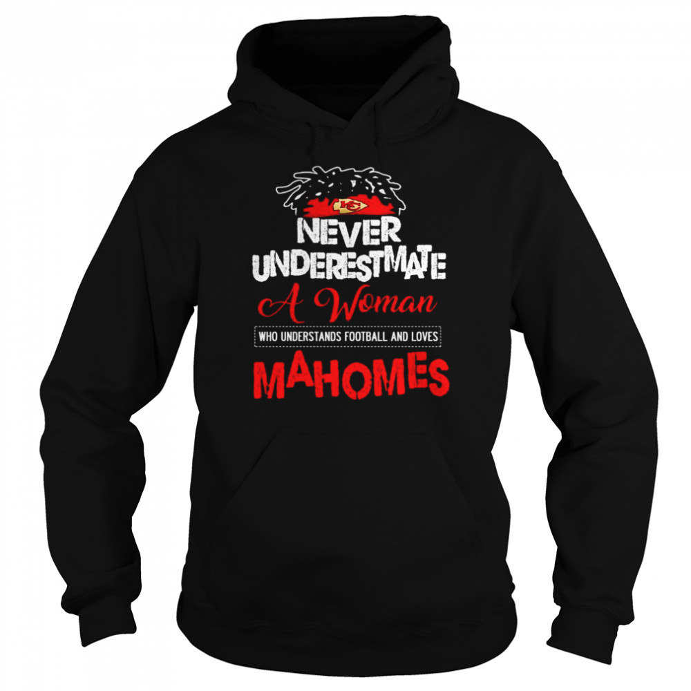 Never underestimate a woman who understands football and loves Mahomes  Unisex Hoodie