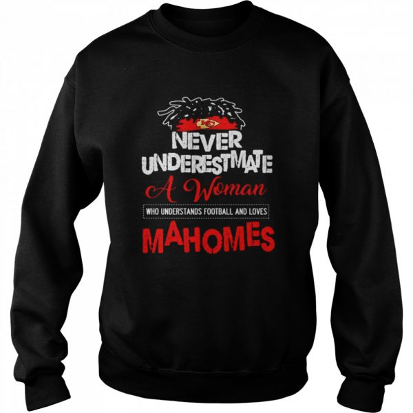 Never underestimate a woman who understands football and loves Mahomes  Unisex Sweatshirt
