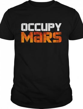 OCCUPY MARS Space Exploration Astronomy shirt