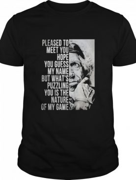 Please To Meet You Hope You Guess My Name But What's You Is The Nature Of My Game shirt
